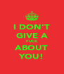 I DON'T GIVE A FUCK ABOUT YOU! - Personalised Poster A4 size