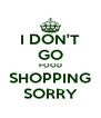 I DON'T GO FOOD SHOPPING SORRY - Personalised Poster A4 size