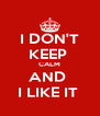 I DON'T KEEP  CALM AND  I LIKE IT  - Personalised Poster A4 size