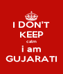 I DON'T KEEP calm i am GUJARATI - Personalised Poster A4 size