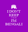 I DON'T KEEP CALM I'M BENGALI - Personalised Poster A4 size