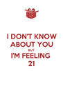 I DON'T KNOW ABOUT YOU BUT I'M FEELING 21 - Personalised Poster A4 size