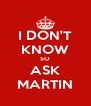 I DON'T KNOW SO ASK MARTIN - Personalised Poster A4 size