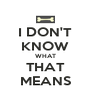 I DON'T KNOW WHAT THAT MEANS - Personalised Poster A4 size