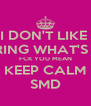 I DON'T LIKE  SHARING WHAT'S MINE FCK YOU MEAN KEEP CALM SMD - Personalised Poster A4 size