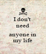 I don't  need ... anyone in my life - Personalised Poster A4 size
