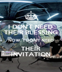 I DON'T NEED THEIR BLESSING NOW. I DON'T NEED THEIR INVITATION - Personalised Poster A4 size