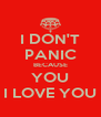 I DON'T PANIC BECAUSE YOU I LOVE YOU - Personalised Poster A4 size