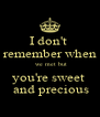 I don't  remember when  we met but you're sweet   and precious - Personalised Poster A4 size
