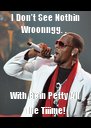 I Don't See Nothin Wroonngg. .  With Bein Petty All The Tiiime! - Personalised Poster A4 size