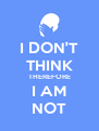 I DON'T THINK THEREFORE I AM NOT - Personalised Poster A4 size