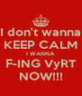 I don't wanna KEEP CALM I WANNA  F-ING VyRT NOW!!! - Personalised Poster A4 size
