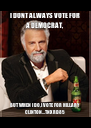 I DONT ALWAYS VOTE FOR A DEMOCRAT, BUT WHEN I DO,I VOTE FOR HILLARY CLINTON...TNX RD85 - Personalised Poster A4 size
