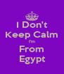 I Don't Keep Calm I'm From Egypt - Personalised Poster A4 size