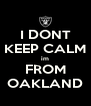 I DONT KEEP CALM im FROM OAKLAND - Personalised Poster A4 size