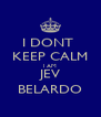 I DONT  KEEP CALM l AM JEV BELARDO - Personalised Poster A4 size