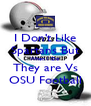 I Don't Like Spartans But When I Do They are Vs OSU Football - Personalised Poster A4 size