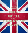 I DONT NEED  A BOY 2 MAKE ME HAPPY - Personalised Poster A4 size
