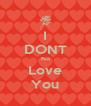 I DONT No Love You - Personalised Poster A4 size