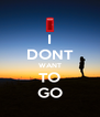I DONT WANT TO GO - Personalised Poster A4 size