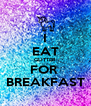 I EAT GLITTER FOR  BREAKFAST - Personalised Poster A4 size