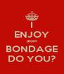 I ENJOY atom BONDAGE DO YOU? - Personalised Poster A4 size