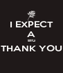 I EXPECT A BIG THANK YOU  - Personalised Poster A4 size