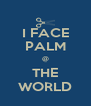 I FACE PALM @ THE WORLD - Personalised Poster A4 size