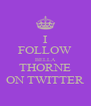 I FOLLOW BELLA THORNE ON TWITTER - Personalised Poster A4 size