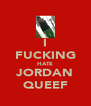 I FUCKING HATE JORDAN QUEEF - Personalised Poster A4 size