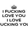 I FUCKING LOVE YOU  I LOVE FUCKING YOU - Personalised Poster A4 size