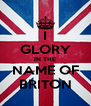 I GLORY IN THE NAME OF BRITON - Personalised Poster A4 size