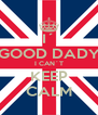 I´ GOOD DADY I CAN´T KEEP CALM - Personalised Poster A4 size