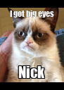 I got big eyes Nick - Personalised Poster A4 size