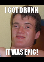 I GOT DRUNK IT WAS EPIC! - Personalised Poster A4 size
