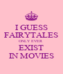 I GUESS FAIRYTALES ONLY EVER  EXIST IN MOVIES - Personalised Poster A4 size