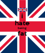 i hate being fat  - Personalised Poster A4 size