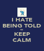 I HATE BEING TOLD to KEEP CALM - Personalised Poster A4 size