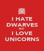 I HATE DWARVES BUT I LOVE UNICORNS - Personalised Poster A4 size