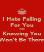 I Hate Falling For You And Knowing You Won't Be There - Personalised Poster A4 size