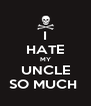 I HATE MY UNCLE SO MUCH  - Personalised Poster A4 size