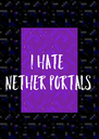 I HATE  NETHER PORTALS - Personalised Poster A4 size