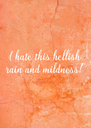 I hate this hellish rain and mildness! - Personalised Poster A4 size