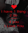 I have 1 thing  2 do  3 words 4 you I Love You - Personalised Poster A4 size