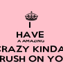 I  HAVE  A AMAZING  CRAZY KINDA  CRUSH ON YOU - Personalised Poster A4 size