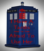 I Have A Tardis And I'm Not Afraid To Use Her - Personalised Poster A4 size