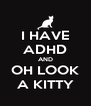 I HAVE ADHD AND OH LOOK A KITTY - Personalised Poster A4 size