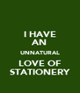 I HAVE AN UNNATURAL LOVE OF STATIONERY - Personalised Poster A4 size