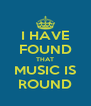 I HAVE FOUND THAT MUSIC IS ROUND - Personalised Poster A4 size