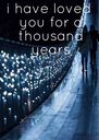 i have loved  you for a  thousand  years - Personalised Poster A4 size